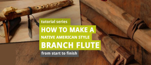 How to Make Branch Flute