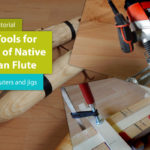 Power Tools for Making of Native American Flute – Part 1