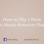 How to Play a Note on Native American Flute (Video)